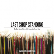 Last Shop Standing - The Rise, Fall and Rebirth of the Independent