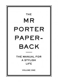 Mr. Porter - The Manual for a Stylish Life - Volume One